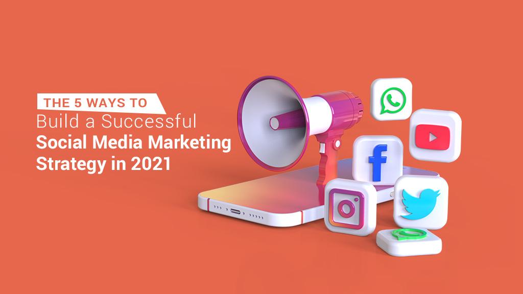 social media marketing strategy 2021