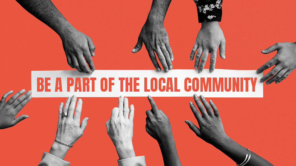 Be a part of the Local Community